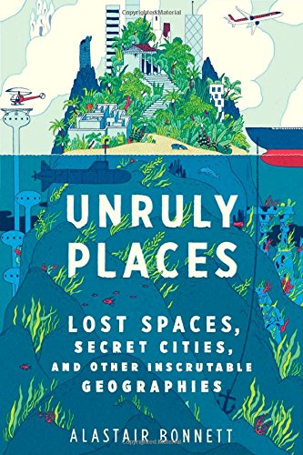 """Unruly Places - Lost Spaces, Secret Cities, and Other Inscrutable Geographies"" av Alastair Bonnett"