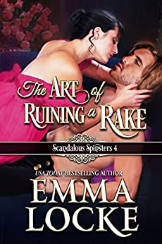 The Art of Ruining a Rake (Scandalous Spinsters Book 4) by [Locke, Emma]