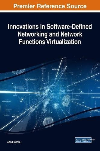 Innovations in Software-Defined Networking and Network Functions Virtualization (Advances in Systems Analysis, Software Engineering, and High Performance Computing)