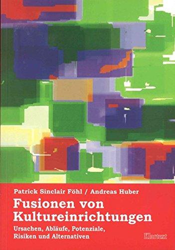 Fusionen von Kultureinrichtungen: Ursachen, Abläufe, Potenziale, Risiken, Alternativen