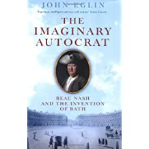 The Imaginary Autocrat: Beau Nash and the Invention of Bath
