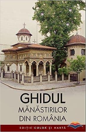 Ghidul Manastirilor Din Romania Editie Color Cuprinde Harta