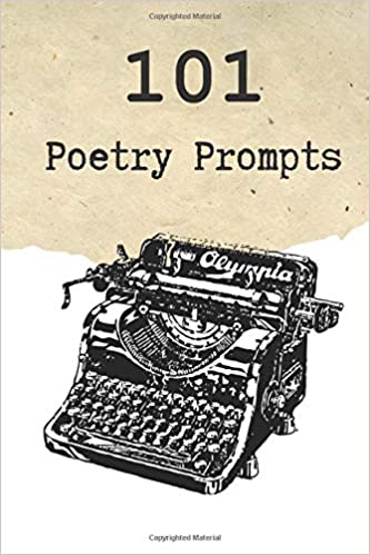 101 Poetry Prompts: Poetry Inspiration for Creative Writers