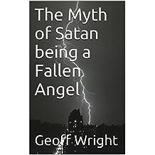 The Myth of Satan being a Fallen Angel