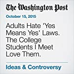 Adults Hate 'Yes Means Yes' Laws. The College Students I Meet Love Them. | Jaclyn Freidman