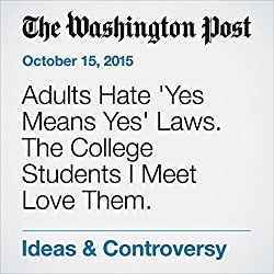 Adults Hate 'Yes Means Yes' Laws. The College Students I Meet Love Them.