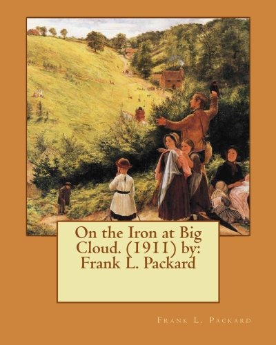 Read Online On the Iron at Big Cloud. (1911) by: Frank L. Packard pdf epub