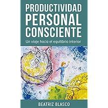 Productividad personal consciente: Un viaje hacia el equilibrio interior. (Spanish Edition)