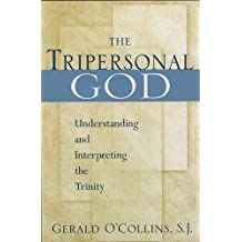 The Tripersonal God: Understanding and Interpreting the Trinity: Understanding and Interpreting the Trinity / by Gerald O'Collins.