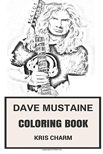 Dave Mustaine Coloring Book: Powerful Thrash Vocal and Megadeth Frontman and Mastermind Brilliant Inspired Adult Coloring Book (Dave Mustaine Books)