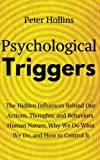 Psychological Triggers: Human Nature, Irrationality, and Why We Do What We Do. The Hidden Influences Behind Our Actions, Thoughts, and Behaviors.