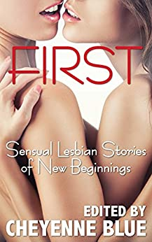 First: Sensual Lesbian Stories of New Beginnings by [Blue, Cheyenne]