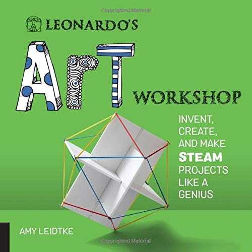 Leonardo's Art Workshop: Invent, Create, and Make STEAM Projects like a Genius (Leonardo's ()