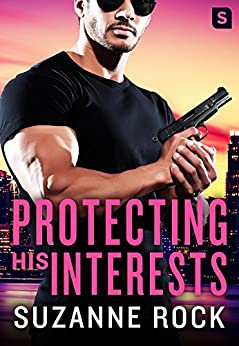 Protecting His Interests (Hot Heroes In Blue Book 1) by [Rock, Suzanne]