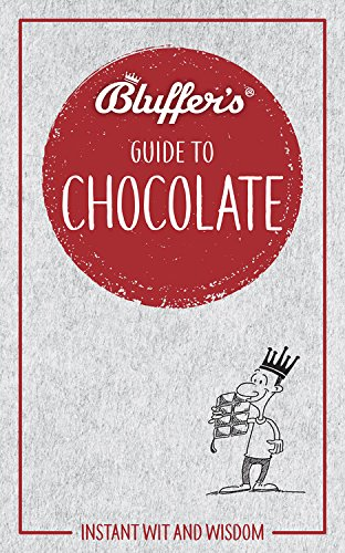 Bluffer's Guide To Chocolate: Instant Wit and Wisdom (Bluffer's Guides) pdf epub