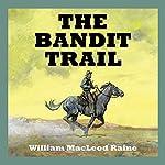 The Bandit Trail   William MacLeod Raine