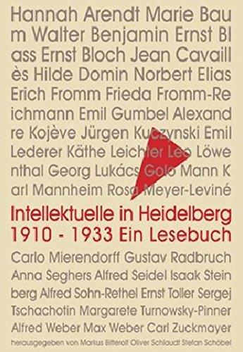 Intellektuelle in Heidelberg 1910-1933: Ein Lesebuch zu 32 Porträts: Hannah Arendt, Marie Baum, Walter Benjamin, Ernst Blass, Ernst Bloch, Jean Alfred Weber, Max Weber und Carl Zuckmayer