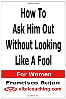 Book How To Ask Him Out Without Looking Like A Fool - For Women