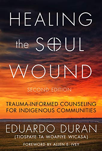 Healing the Soul Wound: Trauma-Informed Counseling for Indigenous Communities (Multicultural Foundations of Psychology and Counseling Series) (Soul Of An Indian)