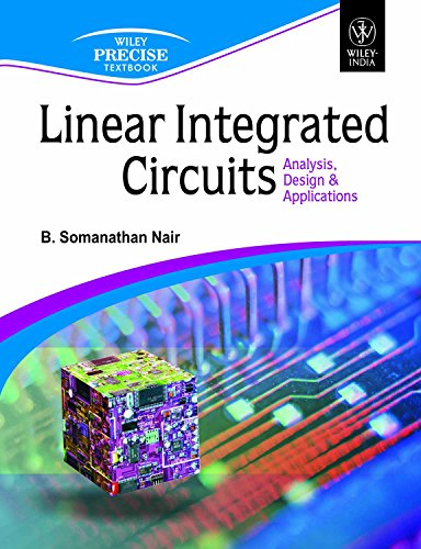 Linear Integrated Circuits: Analysis, Design & Applications