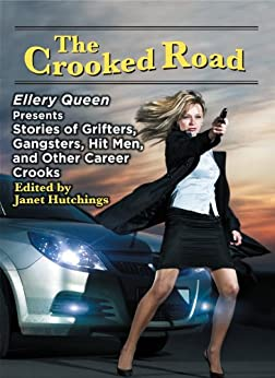 The Crooked Road: Ellery Queen Presents Stories of Grifters, Gangsters, Hit Men, and Other Career Crooks by [Block, Lawrence , Bruen, Ken , Allyn, Doug , Howard, Clark , Kelly, Susan B., Cody, Liza , Greenwood, Therese , Paul, Barbara , Mayberry, Florence V., Phillips, Gary ]