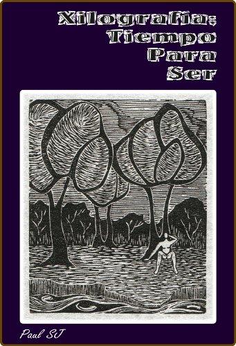 Descargar Libro Xilografía; Tiempo Para Ser Paul Solano Jiménez
