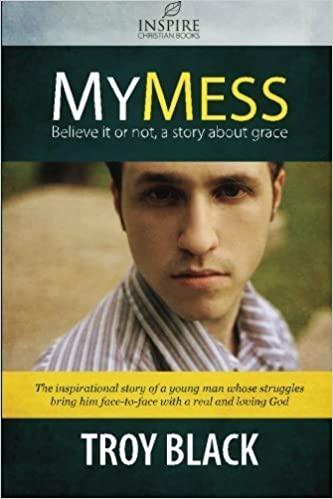 Book My Mess: Believe it or not, a story about grace by Troy Daniel Black (2014-08-08)