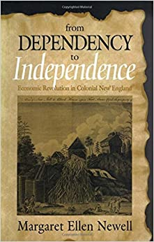 Book From Dependency to Independence: Economic Revolution in Colonial New England by Margaret Ellen Newell (2015-04-05)