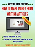 REVEAL $ 100 PER DAY HOW TO MAKE MONEY FROM WRITING ARTICLES EVEN YOU DON'T KNOW THE TOPICS- LEARN HOW YOU CAN MAKE MONEY BY WRITING ONLINE AND MAKE $100 PER DAY