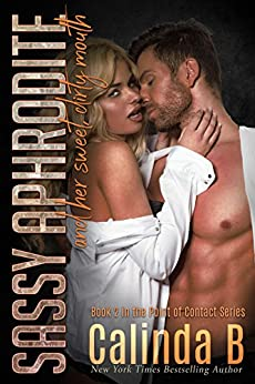 Sassy Aphrodite and her Sweet Dirty Mouth (Point of Contact Book 2) by [B, Calinda]