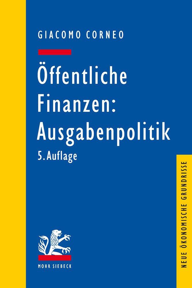 Öffentliche Finanzen: Ausgabenpolitik (Neue ökonomische Grundrisse) Taschenbuch – 1. März 2018 Giacomo Corneo Mohr Siebeck 3161559320 Volkswirtschaft