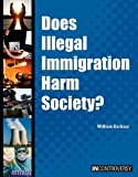Does Illegal Immigration Harm Society?, Scott Barbour, 1601520859