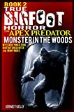 Bigfoot: True Bigfoot Horror: The Apex Predator - Monster in the Woods: Violent & True Encounter of Sasquatch and Others Encounters of Bigfoot Hunting People