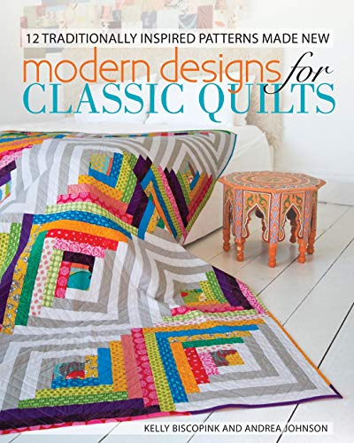 (Modern Designs for Classic Quilts: 12 Traditionally Inspired Patterns Made New)