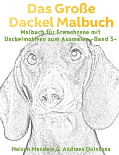 Das Große Dackel Malbuch - Malbuch Für Erwachsene mit Dackelmotiven zum Ausmalen (Band 3)