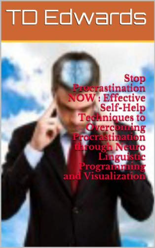 Stop Procrastination NOW : Effective Self-Help Techniques to Overcoming Procrastination through Neuro Linguistic Programming and Visualization