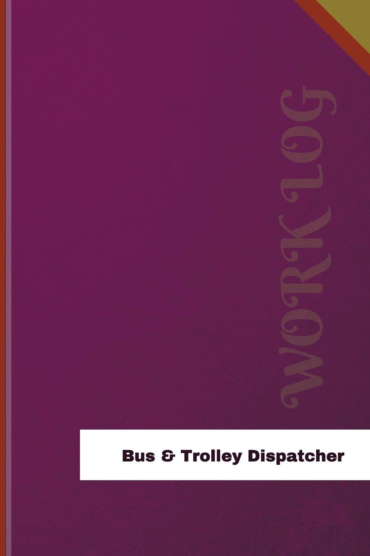 Bus & Trolley Dispatcher Work Log: Work Journal, Work Diary, Log - 126 pages, 6 x 9 inches (Orange Logs/Work Log)