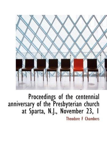 Download Proceedings of the centennial anniversary of the Presbyterian church at Sparta, N.J., November 23, 1 ebook