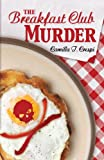 The Breakfast Club Murder, Camilla T. Crespi, 1432828053