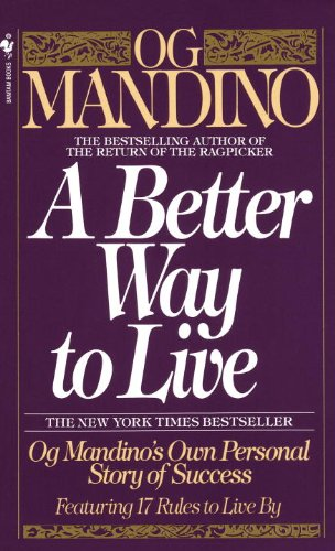 A Better Way to Live: Og Mandino's Own Personal Story of Success Featuring 17 Rules to Live - Story Og The
