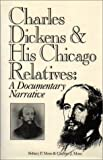 img - for Charles Dickens and His Chicago Relatives: A Documentary Narrative by Sidney P. Moss (1994-01-27) book / textbook / text book