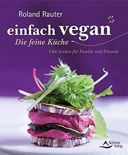 Einfach vegan - Genussvoll durch den Tag: 100 Rezepte - vom ...