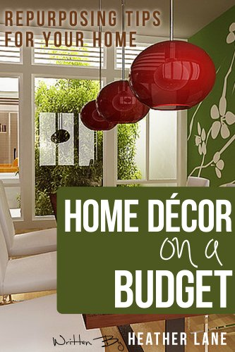 Home Decor On A Budget Repurposing Tips And Decorating Ideas For Your By