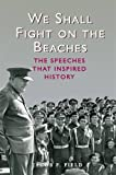 img - for We Shall Fight on the Beaches: The Speeches That Inspired History by Jacob F. Field (2013-12-01) book / textbook / text book