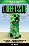 Creeptastic: The diary of a misunderstood creeper and how he saved Steve's life (An unofficial Minecraft autobiography)