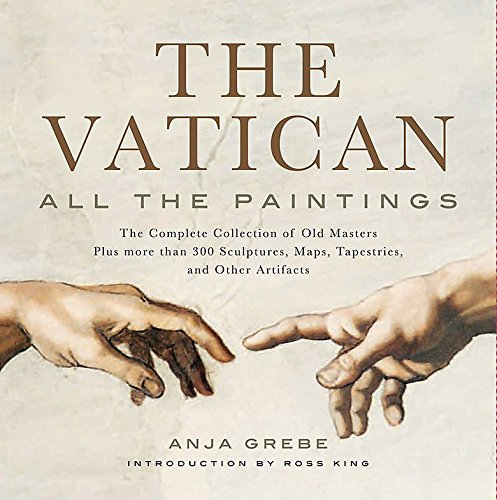 Vatican: All the Paintings: The Complete Collection of Old Masters, Plus More than 300 Sculptures, Maps, Tapestries, and other Artifacts from Black Dog Leventhal Publishers