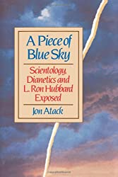 A Piece of Blue Sky: Scientology, Dianetics, and L. Ron Hubbard Exposed
