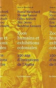Zoos humains et exhibitions coloniales, 150 ans d'inventions de l'Autre par Nicolas Bancel