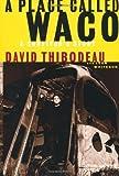 A Place Called Waco: A Survivor's Story by David Thibodeau (1999-09-04)