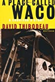 img - for A Place Called Waco: A Survivor's Story by David Thibodeau (1999-09-04) book / textbook / text book